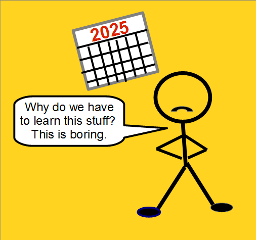 "Calendar says 2025. Student says ""why do we have to learn this stuff?"""