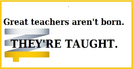 Great teachers aren't born. They're taught.