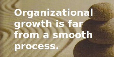 Organizational growth is far from a smooth process.