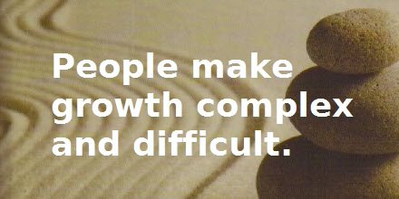People make growth complex and difficult