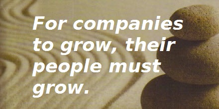 Quote: For companies to grow, their people must grow.