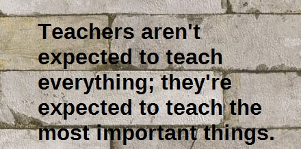 "Background of stone wall with overlaid words ""Teachers aren't expected to teach everything;they're expected to teach the most important things."