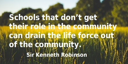 Quote: Schools that don't get their role in the community can drain the life force out of the community.