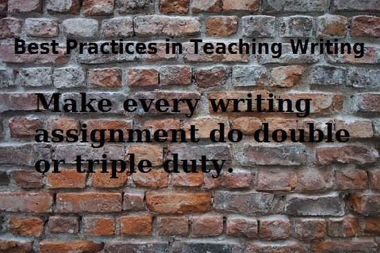 Quote: Make every writing assignment do double or triple duty.