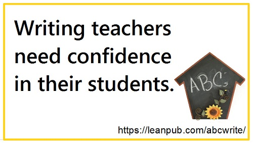 Slogan: Writing teachers need confidence in their students.