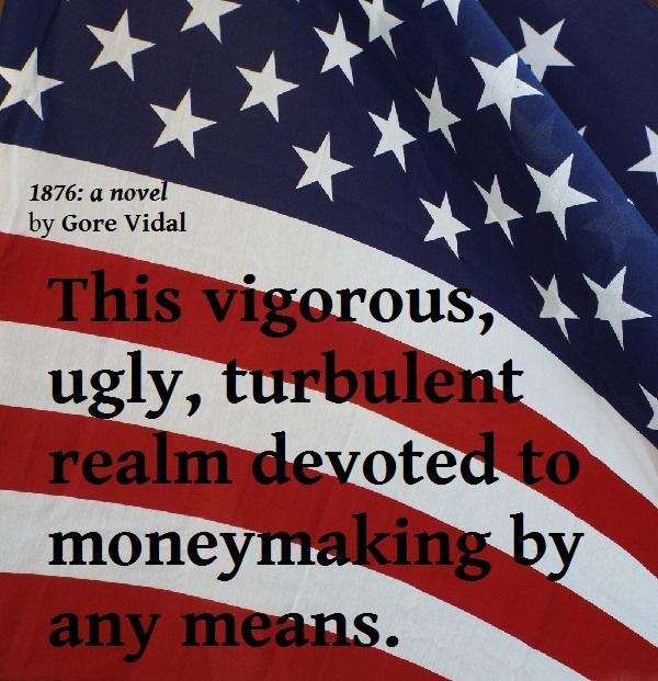 Quote from Gore Vidal's novel 1876.